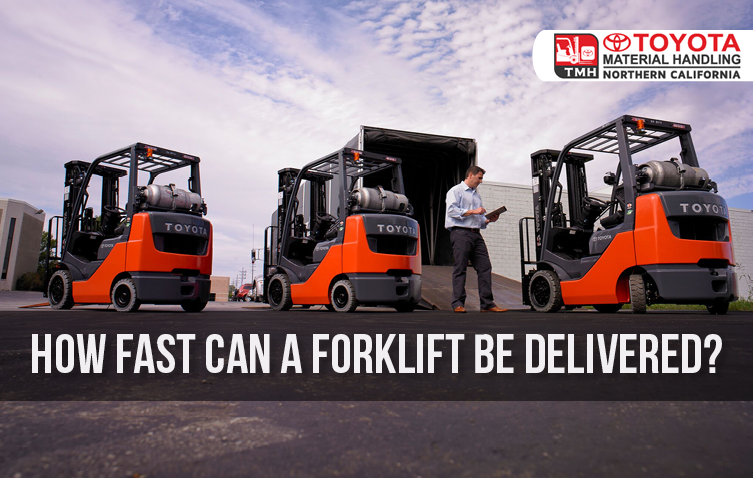 how fast can a forklift be delivered