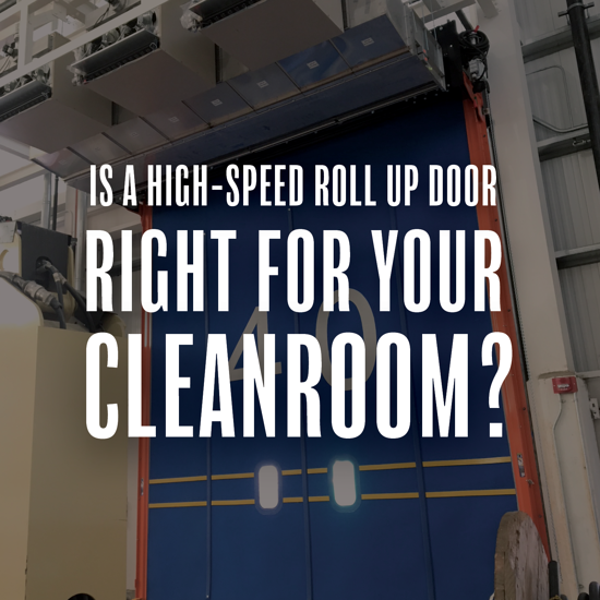 Is a High Speed Roll Up Door Right for Your Cleanroom?