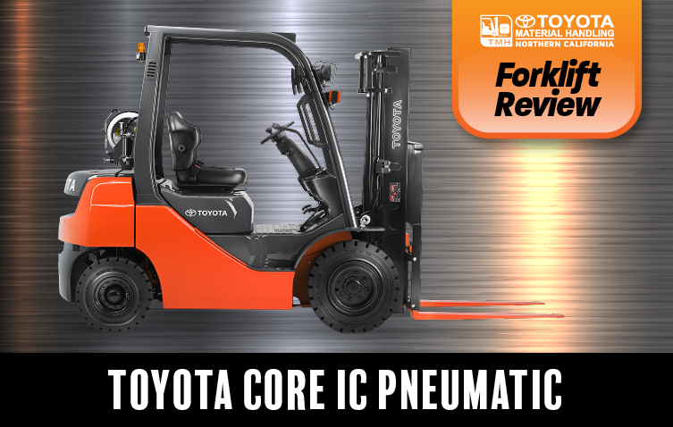 Forklift Review: Toyota Core IC Pneumatic