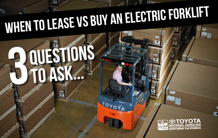 When to Lease Vs Buy an Electric Forklift - 3 Questions to Ask